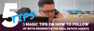 5 MAGIC TIPS ON HOW TO FOLLOW UP WITH PROSPECTS FOR REAL ESTATE AGENTS global sales coach tedx speaker motivational speaker author contributor