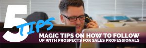 5 tips on how to follow up as a sales professional and get more sales coach trainer paul argueta best sales coach